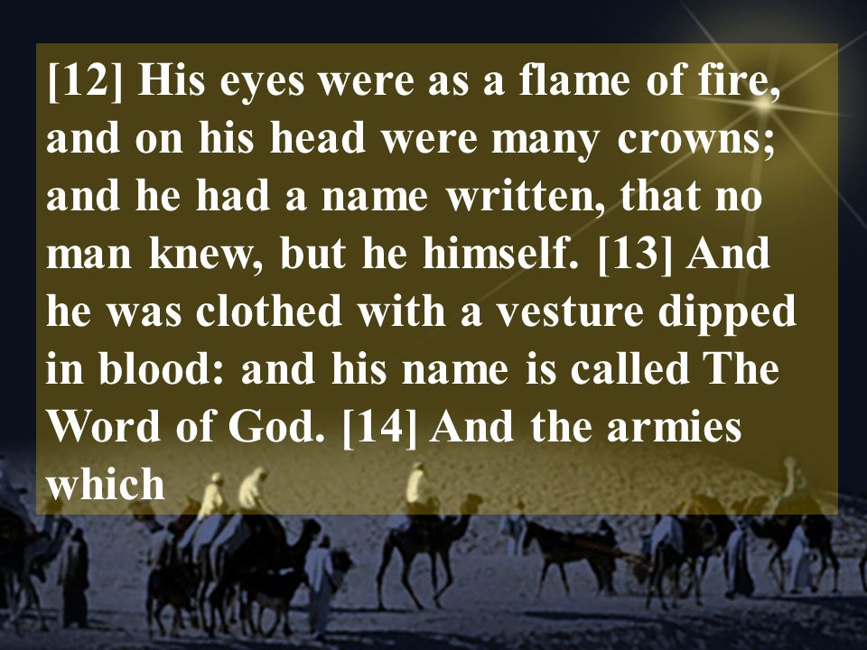 [12] His eyes were as a flame of fire, and on his head were many crowns; and he had a name written, that no man knew, but he himself.